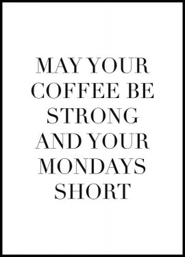 May Your Coffee Be Strong Poster